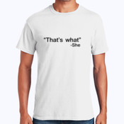 """That's what"" - She - Heavy Cotton 100% Cotton T Shirt"