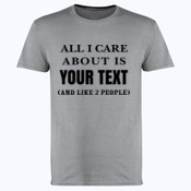 All I Care About Is... Customisable  - Softstyle™ adult ringspun t-shirt
