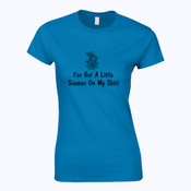 I've Got A Little Seaman On My Shirt - Softstyle™ women's ringspun t-shirt
