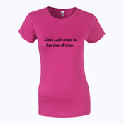 Dont look at me in that tone of voice. - Softstyle™ women's ringspun t-shirt