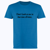 Dont look at me in that tone of voice. - Softstyle™ adult ringspun t-shirt