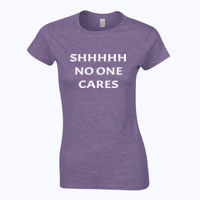 SHHHHH No one cares - Softstyle™ women's ringspun t-shirt Thumbnail