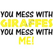 You Mess With Giraffes You Mess With Me Thumbnail