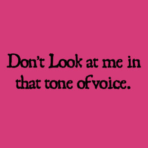 Dont look at me in that tone of voice. - Softstyle™ women's ringspun t-shirt  Design