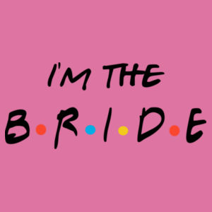 Friends Style - I'm The Bride - Softstyle™ women's ringspun t-shirt Design