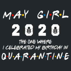 May Girl The One Where I Celebrated My Birthday In Quarantine - Softstyle™ women's ringspun t-shirt Design