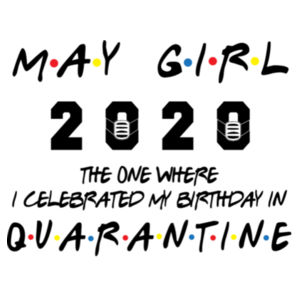 May Girl The One Where I Celebrated My Birthday In Quarantine - Softstyle™ adult ringspun t-shirt Design