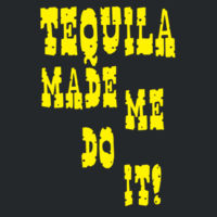 Tequila Made Me  Design