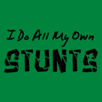 I do all my own stunts Design