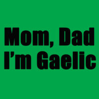 Mom, Dad I'm Gaelic Design