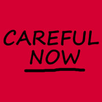 Careful Now - Heavy Cotton 100% Cotton T Shirt Design