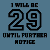 I will be 29 until further notice.  Design