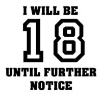 I will be 18 until further notice Design