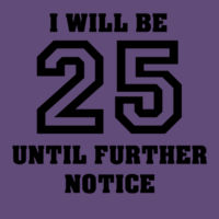 I will be 25 until further notice Design