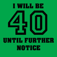 I will be 40 until further notice Design