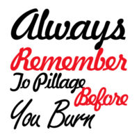 Pillage before you burn  Design