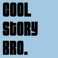 Cool Story Bro.  Design