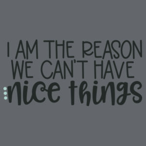 I'm The Reason We Can't Have Nice Things - Softstyle™ women's ringspun t-shirt Design