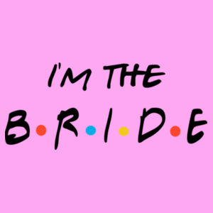 Friends Style - I'm The Bride - Softstyle™ adult ringspun t-shirt - Lady-fit strap tee Design