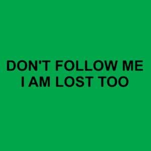 Dont Follow Me, I am lost too - Softstyle™ women's ringspun t-shirt Design