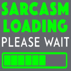 Sarcasm Loading Please Wait - Softstyle™ women's ringspun t-shirt Design