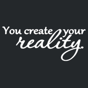 You Create Your Reality - Softstyle™ women's ringspun t-shirt Design