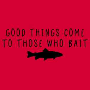 Good Things Come To Those Who Bait - Softstyle™ adult ringspun t-shirt Design