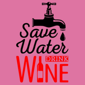 Save Water Drink Wine - Softstyle™ women's ringspun t-shirt Design