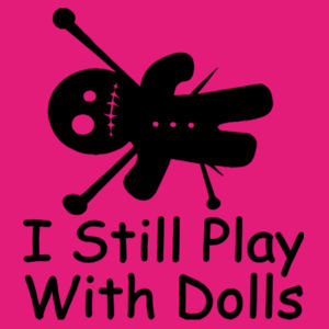 I still play with dolls - Softstyle™ women's ringspun t-shirt Design