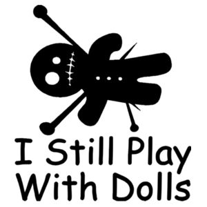 I still play with dolls - Softstyle™ adult ringspun t-shirt Design