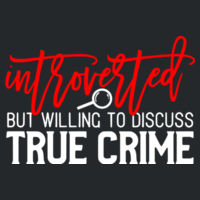 Introverted But Willing To Discuss True Crime - Softstyle™ adult ringspun t-shirt Design
