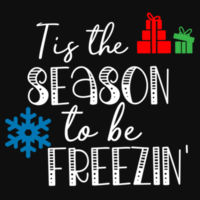 Tis The Season To Be Freezin' - College hoodie Design