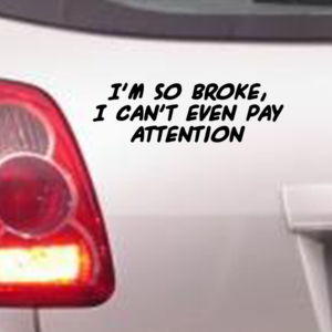 I'm So Broke!  - Car Bumper Sticker Thumbnail