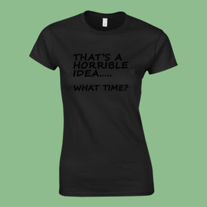 That's a Horrible Idea... - Softstyle™ women's ringspun t-shirt Thumbnail
