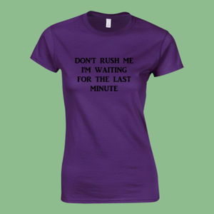 Don't Rush Me  - Softstyle™ women's ringspun t-shirt Thumbnail