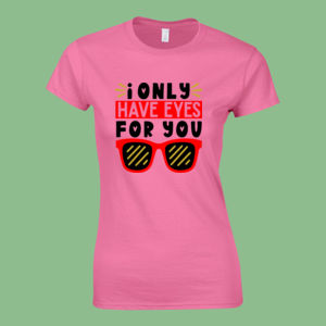 I only Have Eyes For You  - Softstyle™ women's ringspun t-shirt Thumbnail