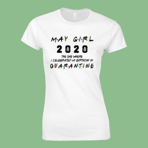 May Girl The One Where I Celebrated My Birthday In Quarantine - Softstyle™ women's ringspun t-shirt Thumbnail