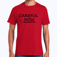 Careful Now - Heavy Cotton 100% Cotton T Shirt Thumbnail