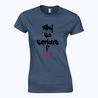 Why So Serious? - Softstyle™ women's ringspun t-shirt Thumbnail