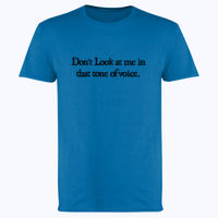 Dont look at me in that tone of voice. - Softstyle™ adult ringspun t-shirt Thumbnail