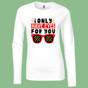 I only Have Eyes For You  - Softstyle™ women's long sleeve t-shirt Thumbnail