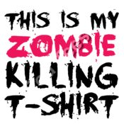 This is my zombie killing t-shirt Thumbnail