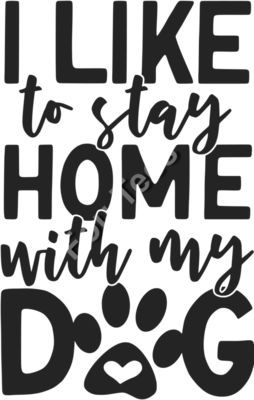 I Like to stay home with my dog